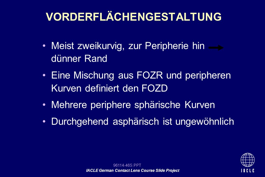 96114-46S.PPT IACLE German Contact Lens Course Slide Project Meist zweikurvig, zur Peripherie hin dünner Rand Eine Mischung aus FOZR und peripheren Ku