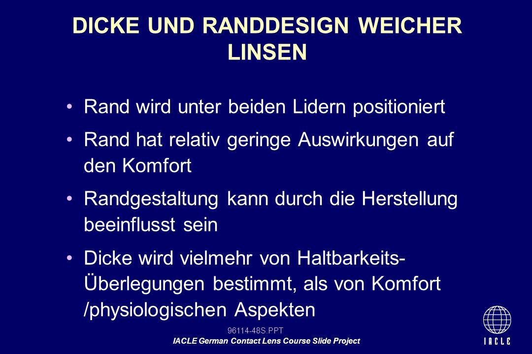 96114-48S.PPT IACLE German Contact Lens Course Slide Project Rand wird unter beiden Lidern positioniert Rand hat relativ geringe Auswirkungen auf den