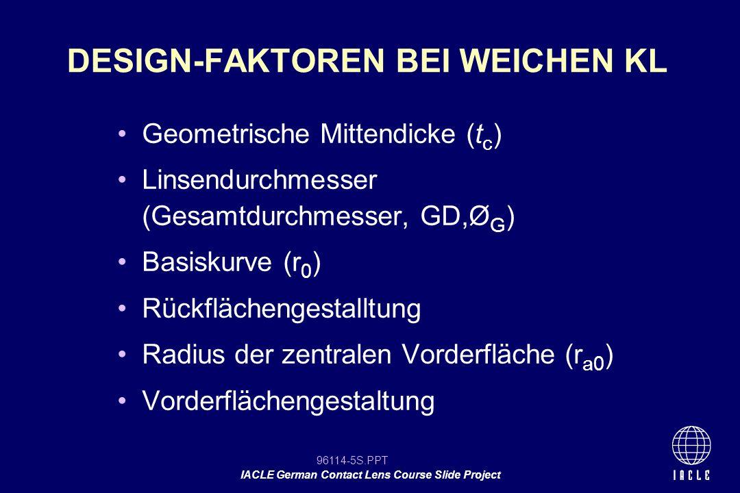 96114-5S.PPT IACLE German Contact Lens Course Slide Project Geometrische Mittendicke (t c ) Linsendurchmesser (Gesamtdurchmesser, GD,Ø G ) Basiskurve