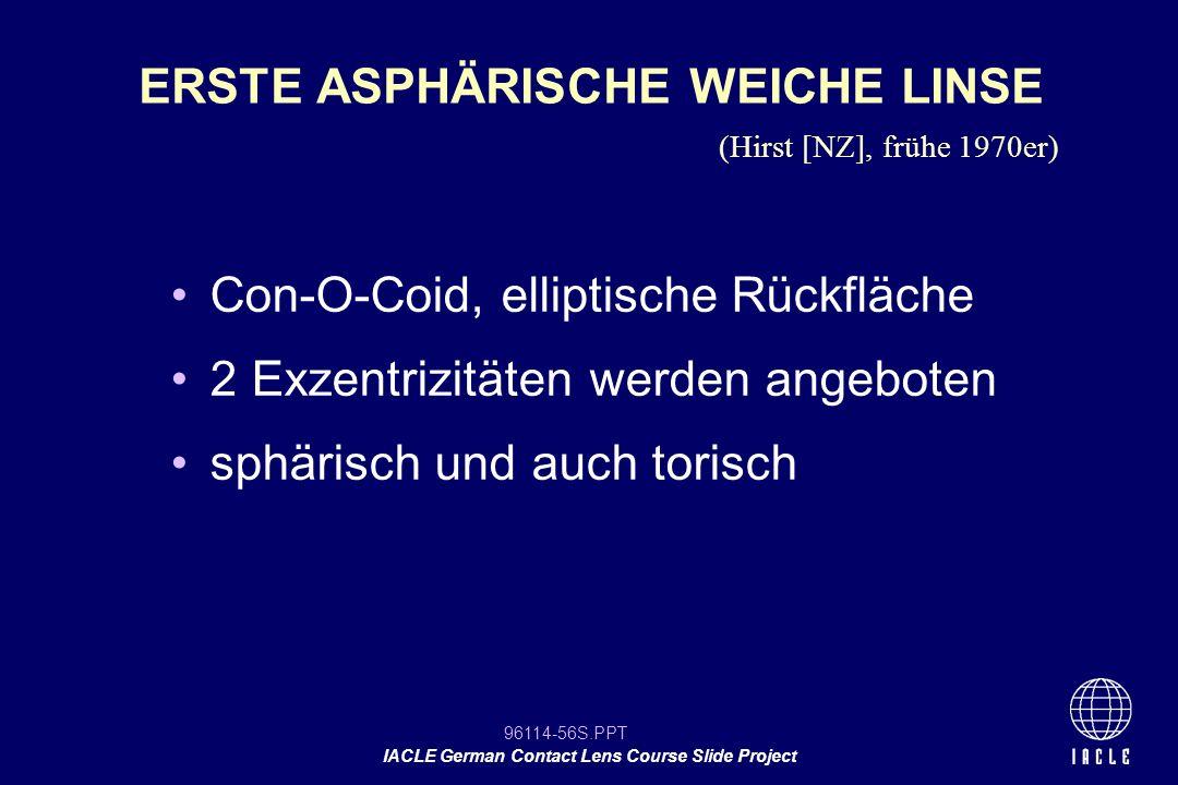 96114-56S.PPT IACLE German Contact Lens Course Slide Project ERSTE ASPHÄRISCHE WEICHE LINSE Con-O-Coid, elliptische Rückfläche 2 Exzentrizitäten werde