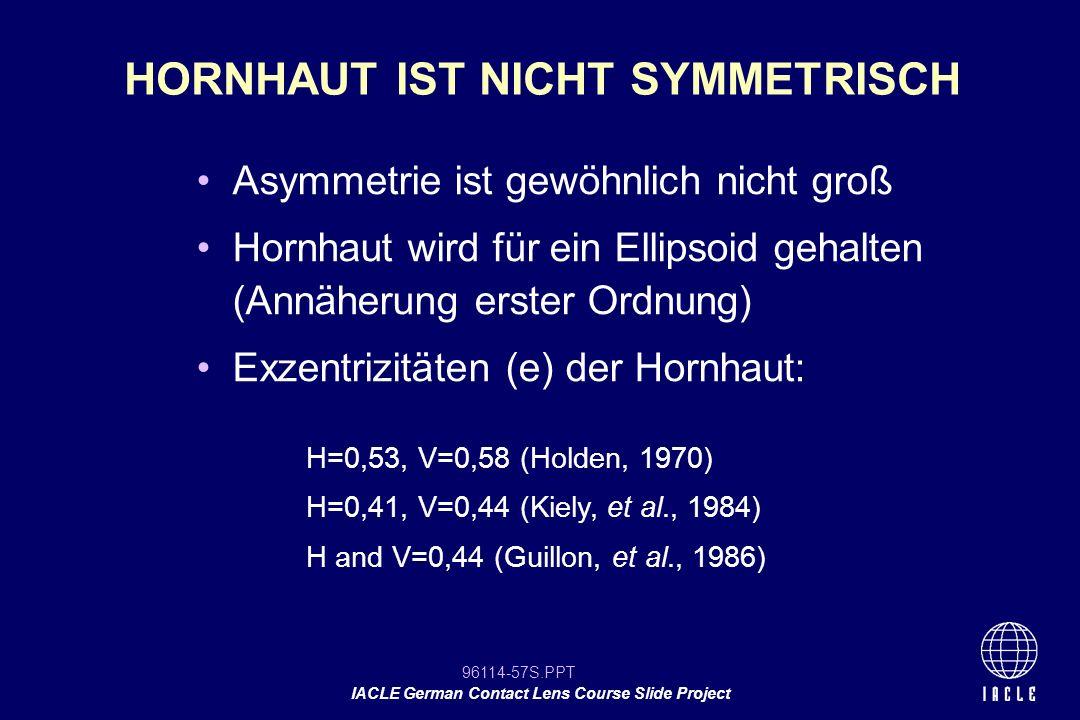 96114-57S.PPT IACLE German Contact Lens Course Slide Project Asymmetrie ist gewöhnlich nicht groß Hornhaut wird für ein Ellipsoid gehalten (Annäherung