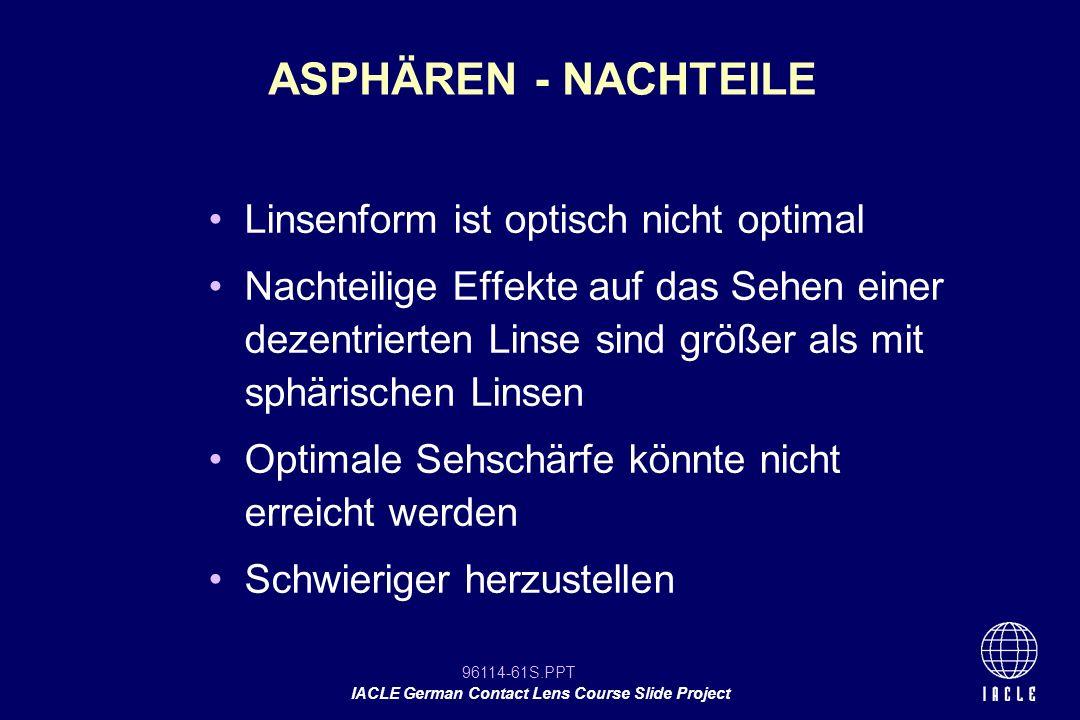 96114-61S.PPT IACLE German Contact Lens Course Slide Project Linsenform ist optisch nicht optimal Nachteilige Effekte auf das Sehen einer dezentrierte