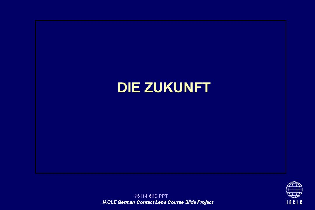 96114-66S.PPT IACLE German Contact Lens Course Slide Project DIE ZUKUNFT