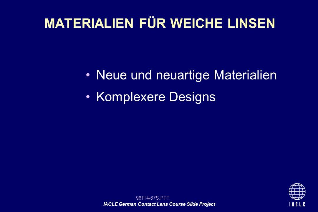 96114-67S.PPT IACLE German Contact Lens Course Slide Project MATERIALIEN FÜR WEICHE LINSEN Neue und neuartige Materialien Komplexere Designs