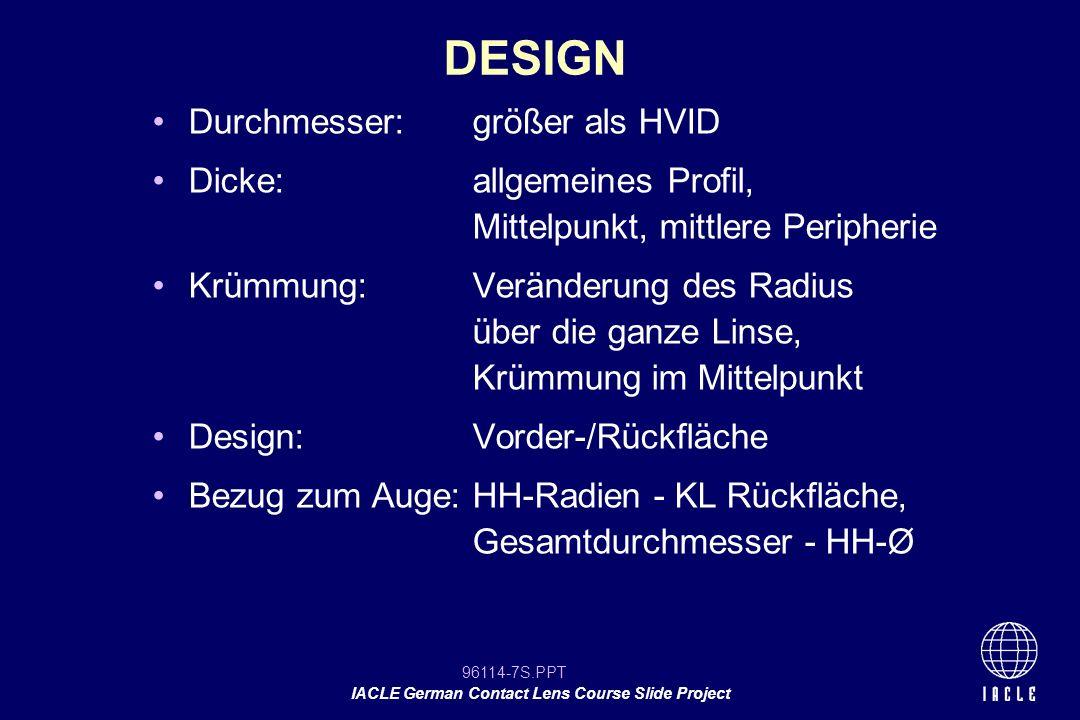 96114-48S.PPT IACLE German Contact Lens Course Slide Project Rand wird unter beiden Lidern positioniert Rand hat relativ geringe Auswirkungen auf den Komfort Randgestaltung kann durch die Herstellung beeinflusst sein Dicke wird vielmehr von Haltbarkeits- Überlegungen bestimmt, als von Komfort /physiologischen Aspekten DICKE UND RANDDESIGN WEICHER LINSEN