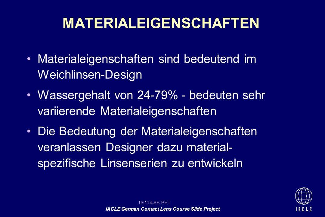 96114-19S.PPT IACLE German Contact Lens Course Slide Project Verlieren mehr Wasser als Linsen mit niedrigem Wassergehalt (% insgesamt) auf dem Auge Verlieren sogar Wasser, wenn sie in einer Umgebung mit hoher Feuchtigkeit getragen werden Schrumpfen auf dem Auge,was den Gesamtdurchmesser und die Basiskurve beeinflusst.