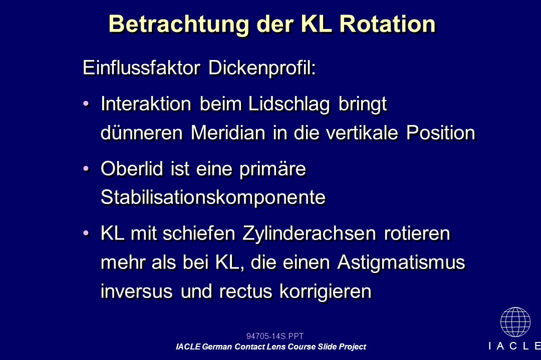 94705-14S.PPT IACLE German Contact Lens Course Slide Project I A C L E Betrachtung der KL Rotation Einflussfaktor Dickenprofil: Interaktion beim Lidsc