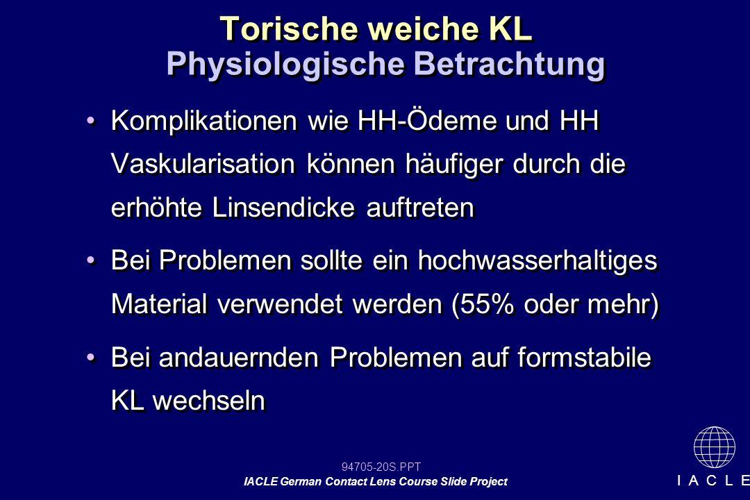 94705-20S.PPT IACLE German Contact Lens Course Slide Project I A C L E Torische weiche KL Komplikationen wie HH-Ödeme und HH Vaskularisation können hä