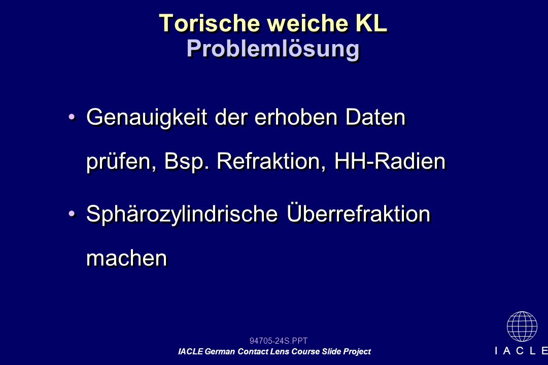 94705-24S.PPT IACLE German Contact Lens Course Slide Project I A C L E Torische weiche KL Genauigkeit der erhoben Daten prüfen, Bsp. Refraktion, HH-Ra
