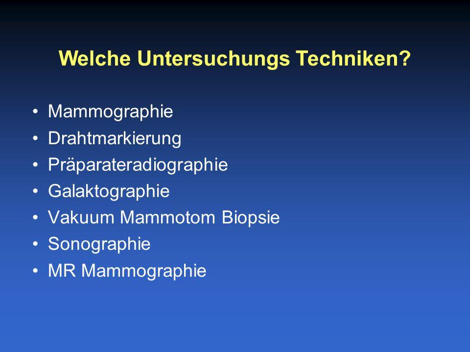 Mammographie Drahtmarkierung Präparateradiographie Galaktographie Vakuum Mammotom Biopsie Sonographie MR Mammographie Welche Untersuchungs Techniken?