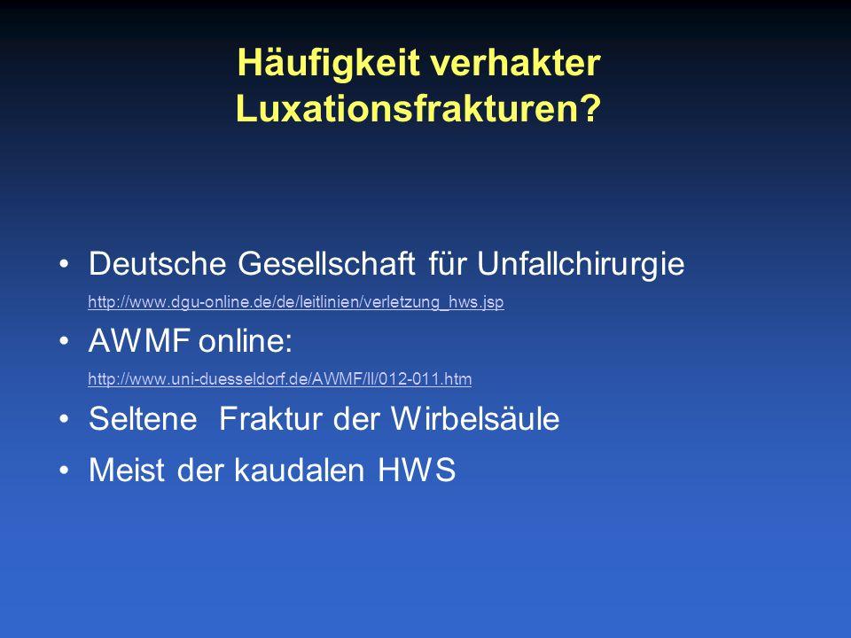 Deutsche Gesellschaft für Unfallchirurgie http://www.dgu-online.de/de/leitlinien/verletzung_hws.jsp http://www.dgu-online.de/de/leitlinien/verletzung_hws.jsp AWMF online: http://www.uni-duesseldorf.de/AWMF/ll/012-011.htm http://www.uni-duesseldorf.de/AWMF/ll/012-011.htm Seltene Fraktur der Wirbelsäule Meist der kaudalen HWS Häufigkeit verhakter Luxationsfrakturen?