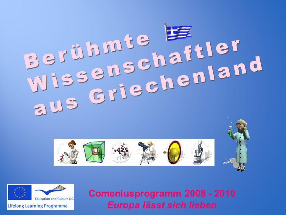 Berühmte Wissenschaftler aus Griechenland Comeniusprogramm 2008 - 2010 Europa lässt sich lieben