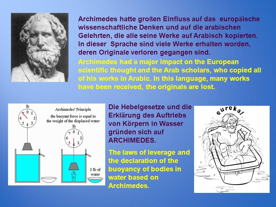 Archimedes hatte gro ß en Einfluss auf das europ ä ische wissenschaftliche Denken und auf die arabischen Gelehrten, die alle seine Werke auf Arabisch