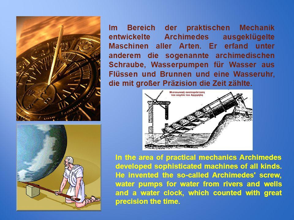 Im Bereich der praktischen Mechanik entwickelte Archimedes ausgeklügelte Maschinen aller Arten. Er erfand unter anderem die sogenannte archimedischen