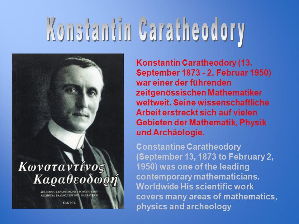 Konstantin Caratheodory (13. September 1873 - 2. Februar 1950) war einer der führenden zeitgenössischen Mathematiker weltweit. Seine wissenschaftliche