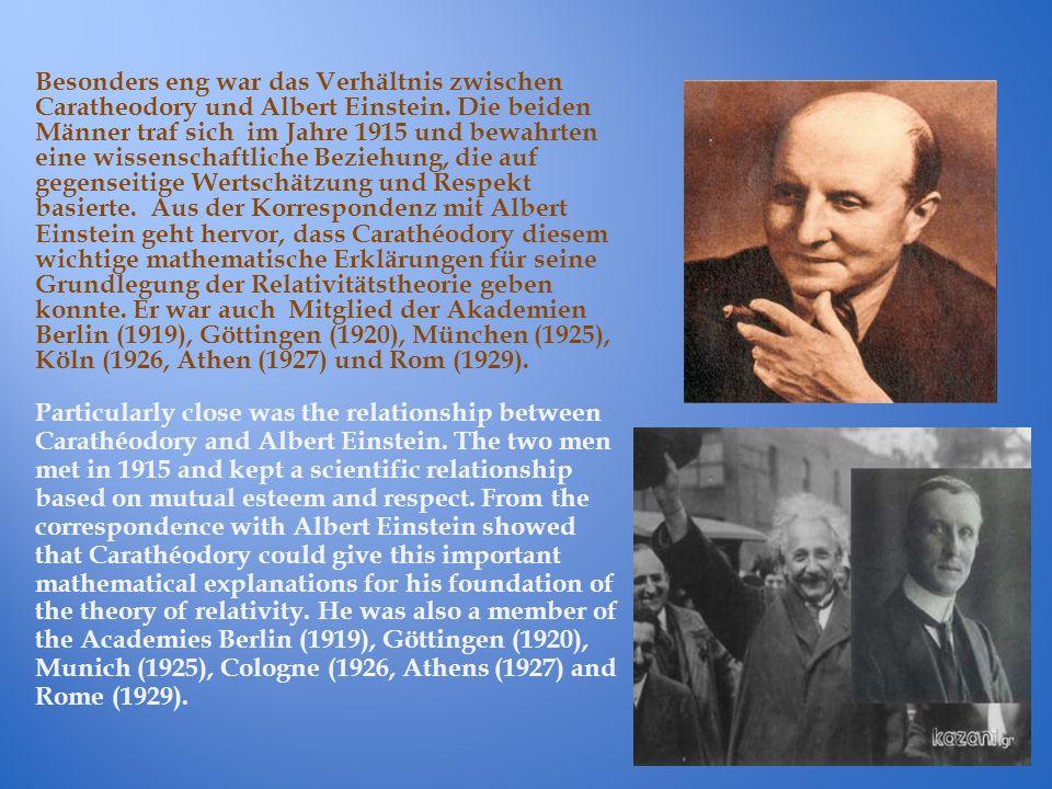 Besonders eng war das Verhältnis zwischen Caratheodory und Albert Einstein. Die beiden Männer traf sich im Jahre 1915 und bewahrten eine wissenschaftl