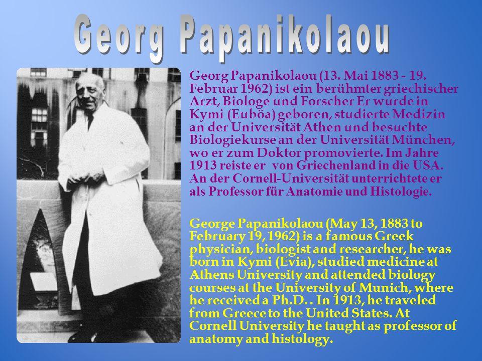 Georg Papanikolaou (13. Mai 1883 - 19. Februar 1962) ist ein berühmter griechischer Arzt, Biologe und Forscher Er wurde in Kymi (Euböa) geboren, studi