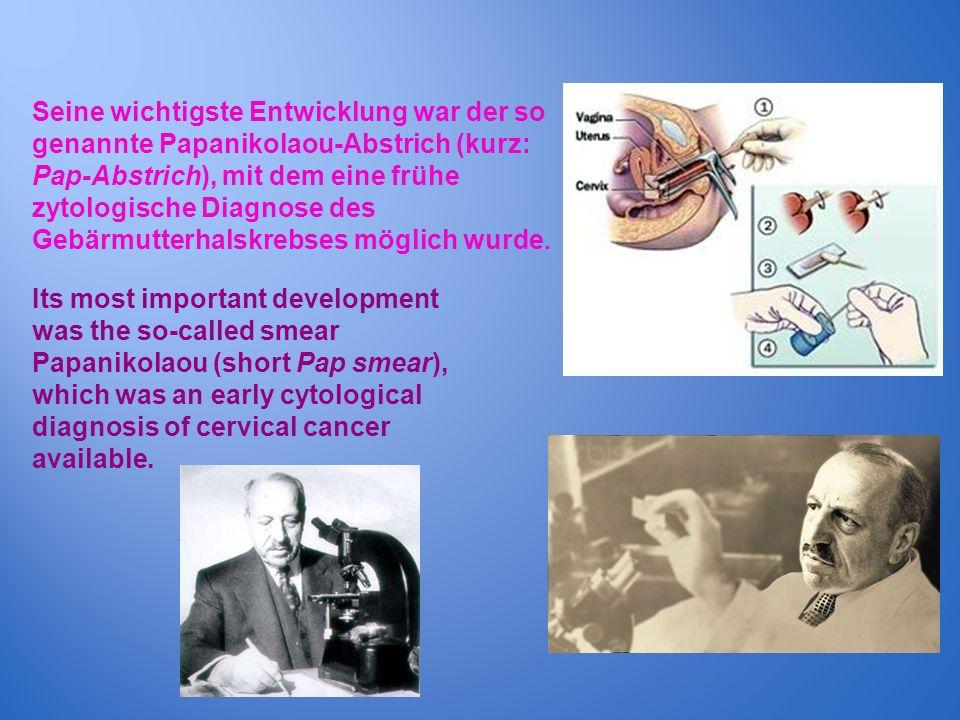 Seine wichtigste Entwicklung war der so genannte Papanikolaou-Abstrich (kurz: Pap-Abstrich), mit dem eine frühe zytologische Diagnose des Gebärmutterh