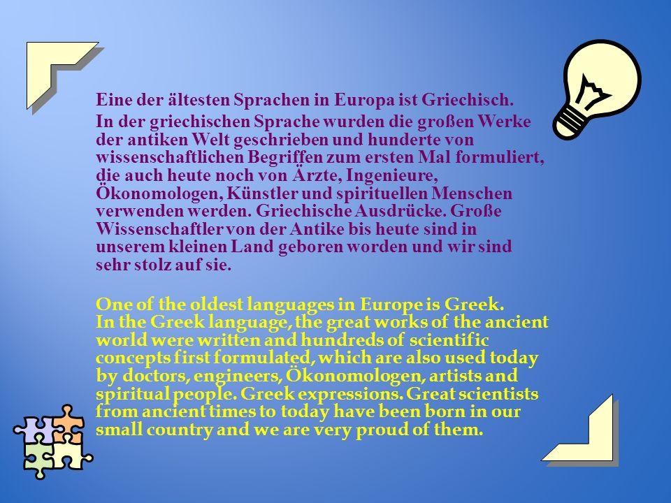 Eine der ältesten Sprachen in Europa ist Griechisch. In der griechischen Sprache wurden die großen Werke der antiken Welt geschrieben und hunderte von