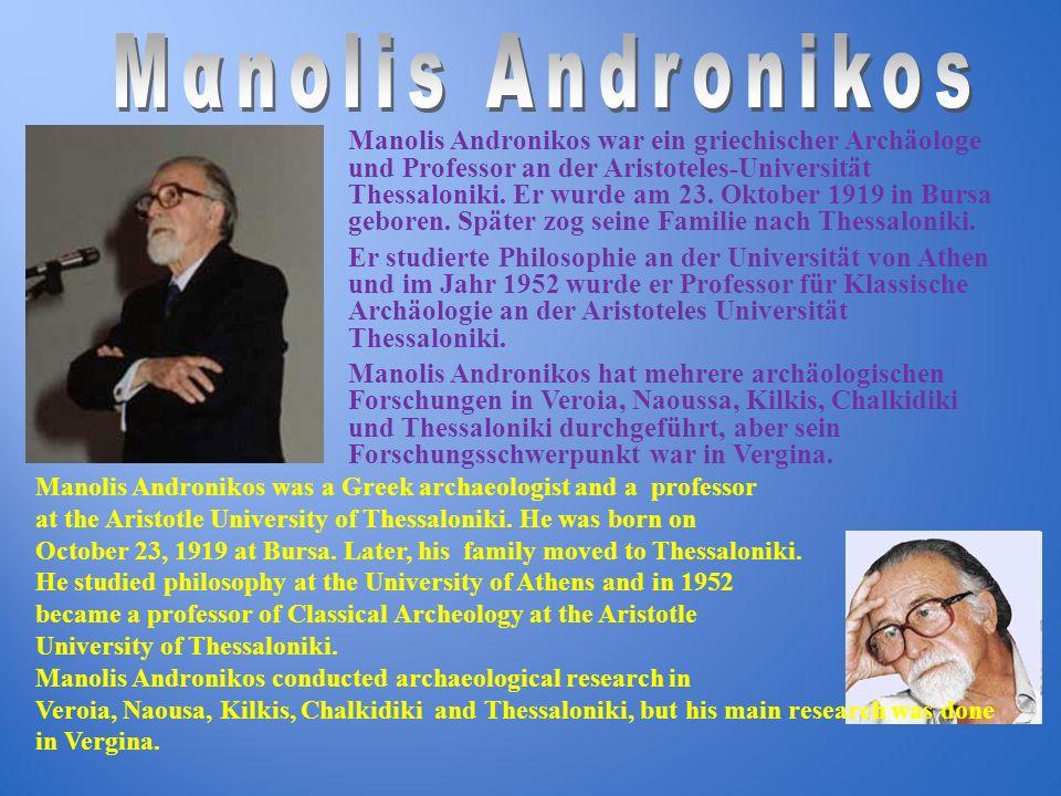 Manolis Andronikos war ein griechischer Archäologe und Professor an der Aristoteles-Universität Thessaloniki. Er wurde am 23. Oktober 1919 in Bursa ge