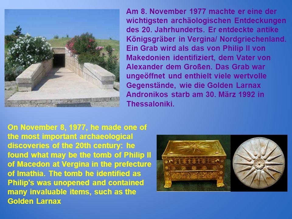 Am 8. November 1977 machte er eine der wichtigsten archäologischen Entdeckungen des 20. Jahrhunderts. Er entdeckte antike Königsgräber in Vergina/ Nor