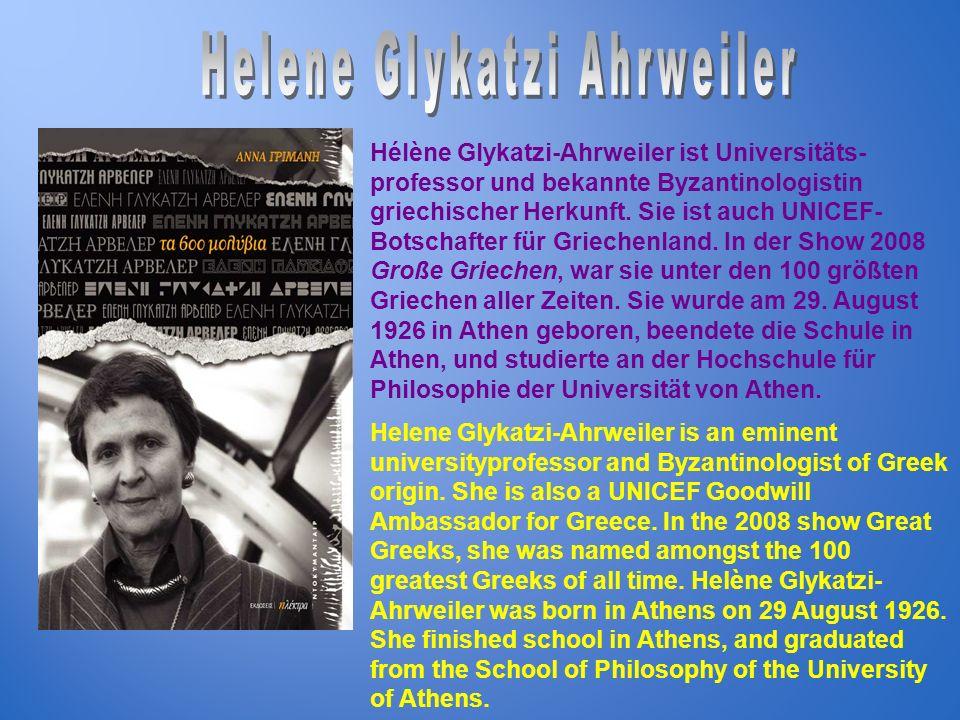 Hélène Glykatzi-Ahrweiler ist Universitäts- professor und bekannte Byzantinologistin griechischer Herkunft. Sie ist auch UNICEF- Botschafter für Griec