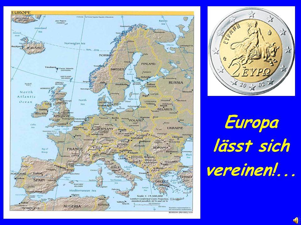 Europa lässt sich vereinen!...