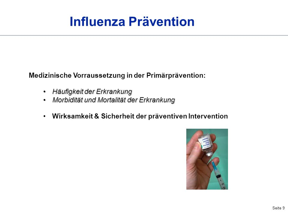 Seite 9 Influenza Prävention Medizinische Vorraussetzung in der Primärprävention: Häufigkeit der ErkrankungHäufigkeit der Erkrankung Morbidität und Mo