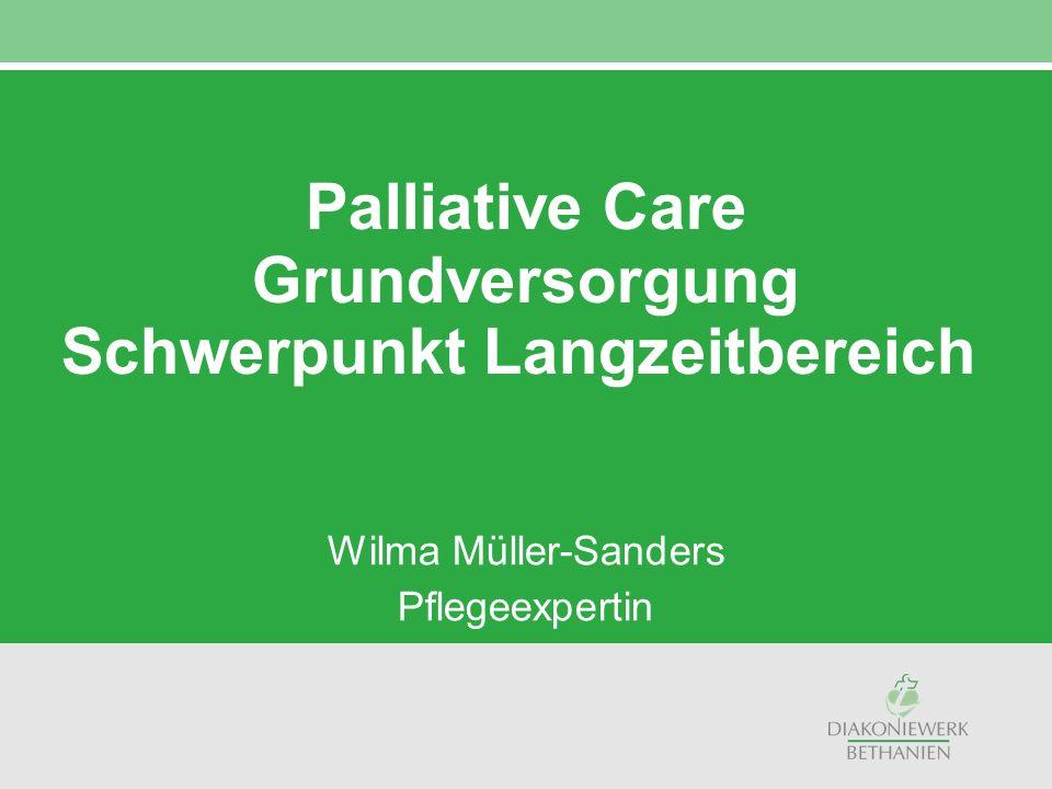 Palliative Care Grundversorgung Schwerpunkt Langzeitbereich Wilma Müller-Sanders Pflegeexpertin