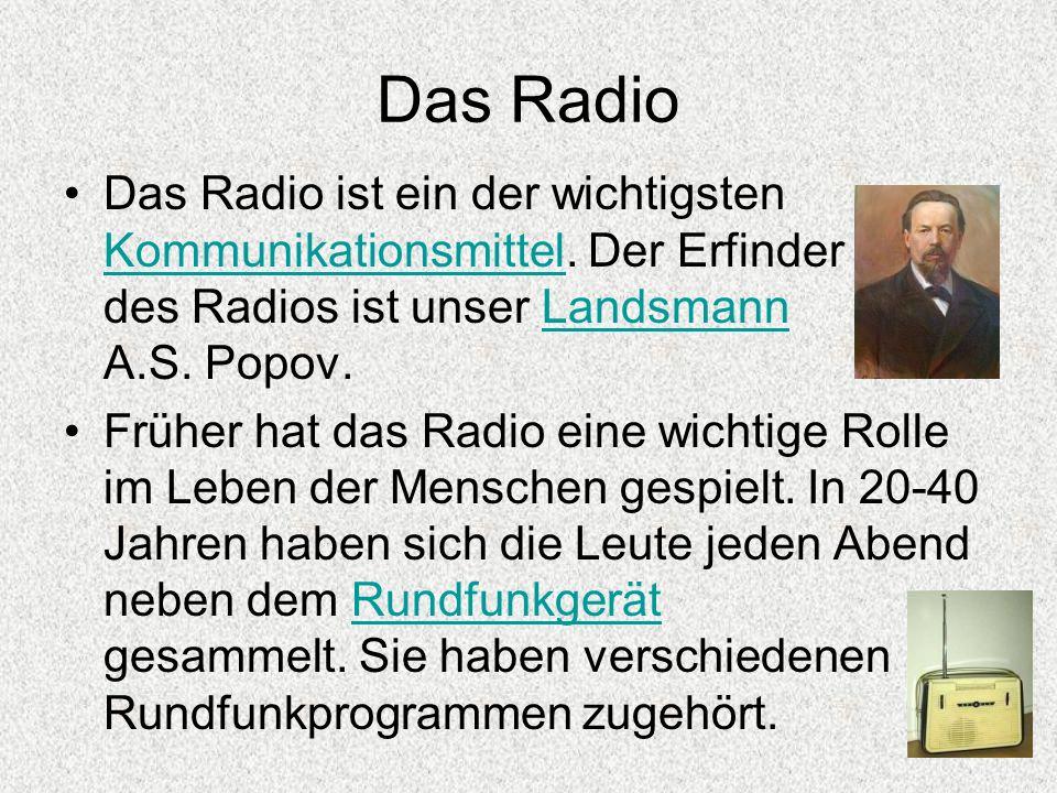 Das Radio Das Radio ist ein der wichtigsten Kommunikationsmittel. Der Erfinder des Radios ist unser Landsmann A.S. Popov. KommunikationsmittelLandsman