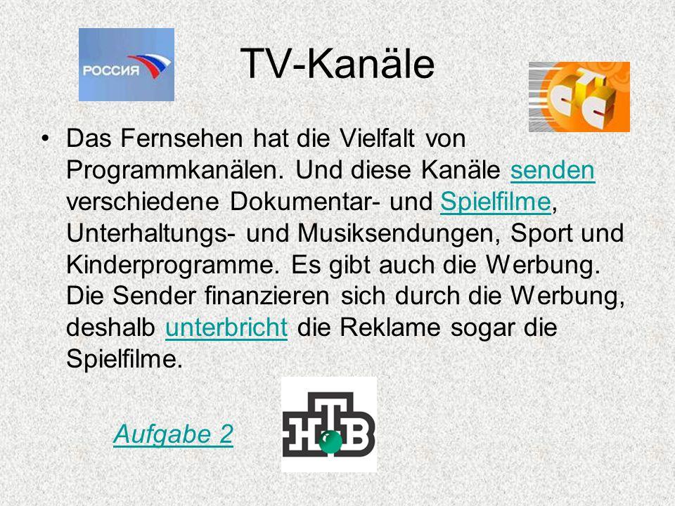 TV-Kanäle Das Fernsehen hat die Vielfalt von Programmkanälen. Und diese Kanäle senden verschiedene Dokumentar- und Spielfilme, Unterhaltungs- und Musi
