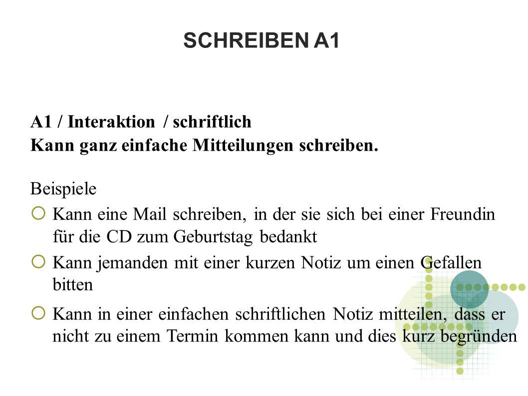 SCHREIBEN A1 A1 / Interaktion / schriftlich Kann ganz einfache Mitteilungen schreiben.