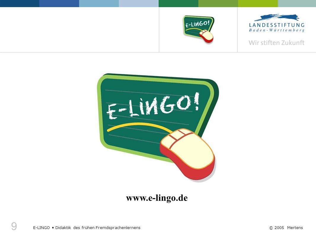 9 E-LINGO Didaktik des frühen Fremdsprachenlernens© 2005 Mertens www.e-lingo.de