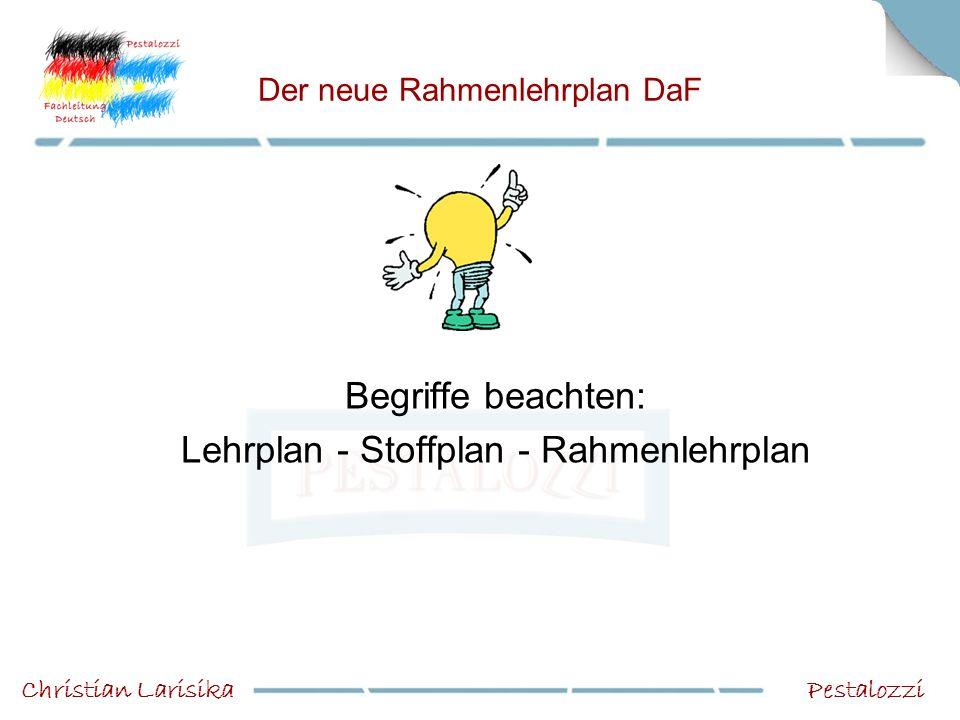 Der neue Rahmenlehrplan DaF Begriffe beachten: Lehrplan - Stoffplan - Rahmenlehrplan PestalozziChristian Larisika