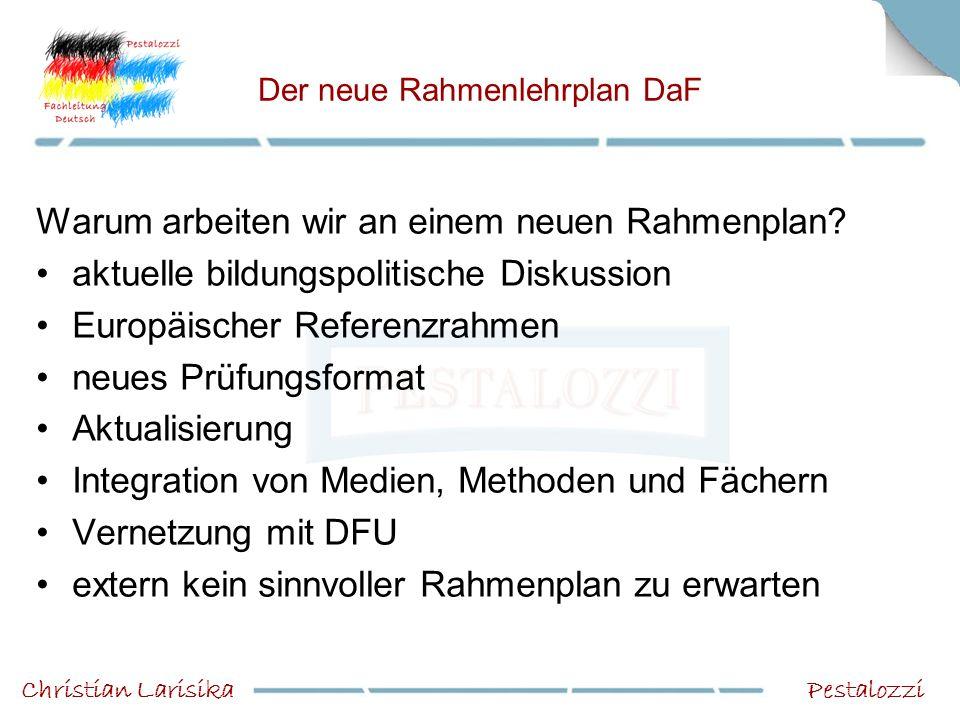 Der neue Rahmenlehrplan DaF Warum arbeiten wir an einem neuen Rahmenplan? aktuelle bildungspolitische Diskussion Europäischer Referenzrahmen neues Prü