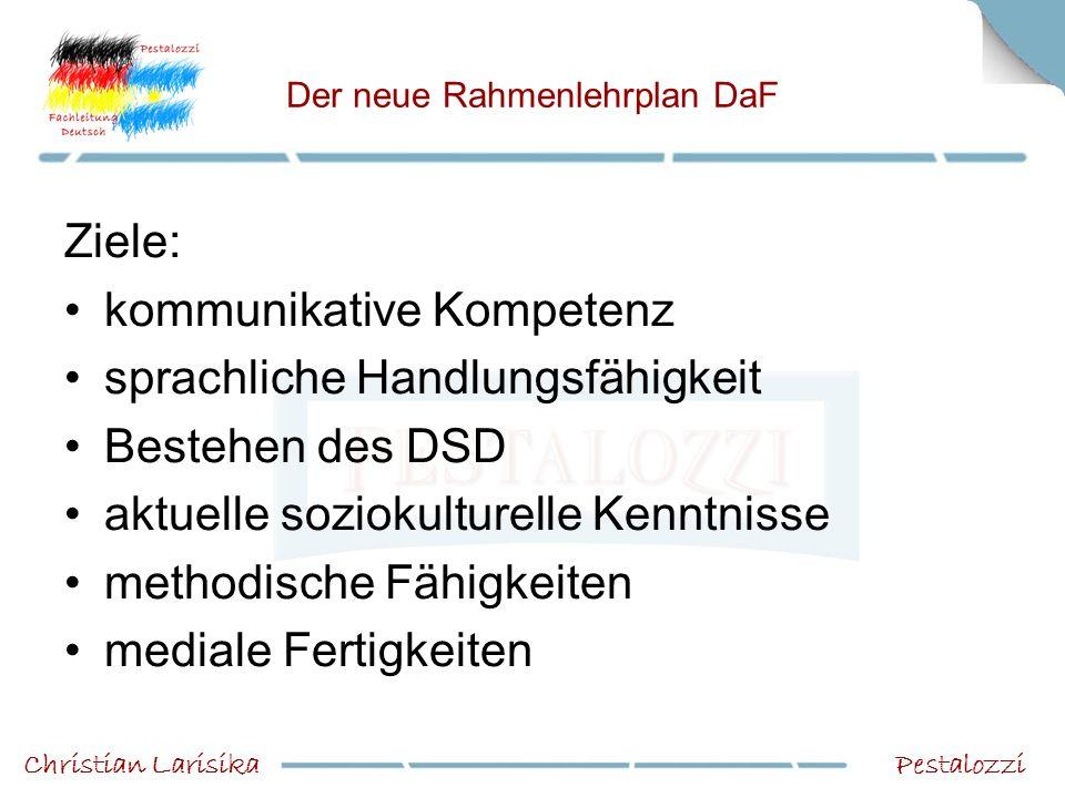 Der neue Rahmenlehrplan DaF Ziele: kommunikative Kompetenz sprachliche Handlungsfähigkeit Bestehen des DSD aktuelle soziokulturelle Kenntnisse methodi