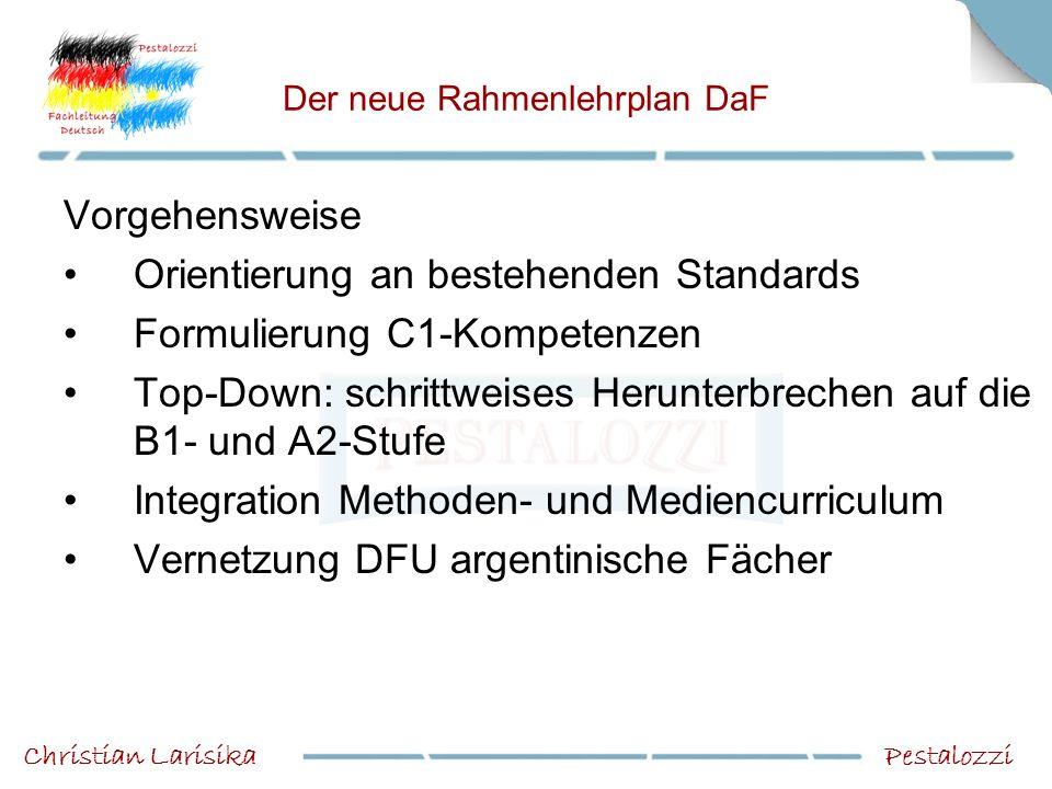 Der neue Rahmenlehrplan DaF Vorgehensweise Orientierung an bestehenden Standards Formulierung C1-Kompetenzen Top-Down: schrittweises Herunterbrechen a