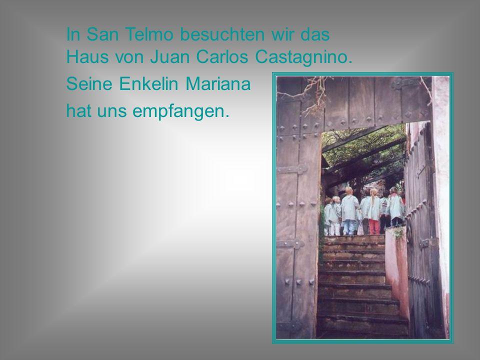 In San Telmo besuchten wir das Haus von Juan Carlos Castagnino. Seine Enkelin Mariana hat uns empfangen.
