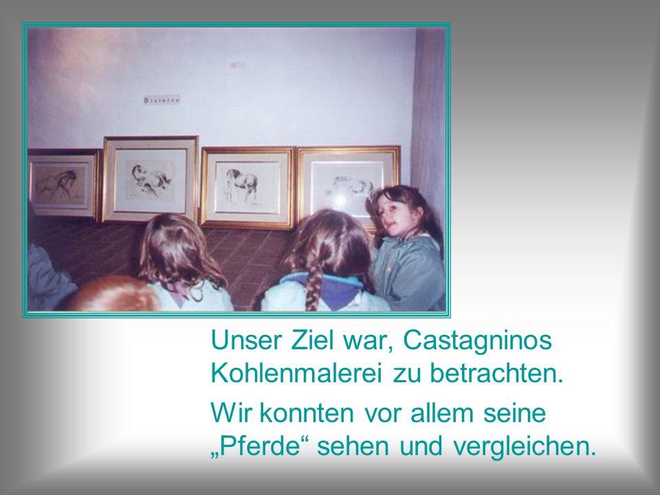Unser Ziel war, Castagninos Kohlenmalerei zu betrachten.