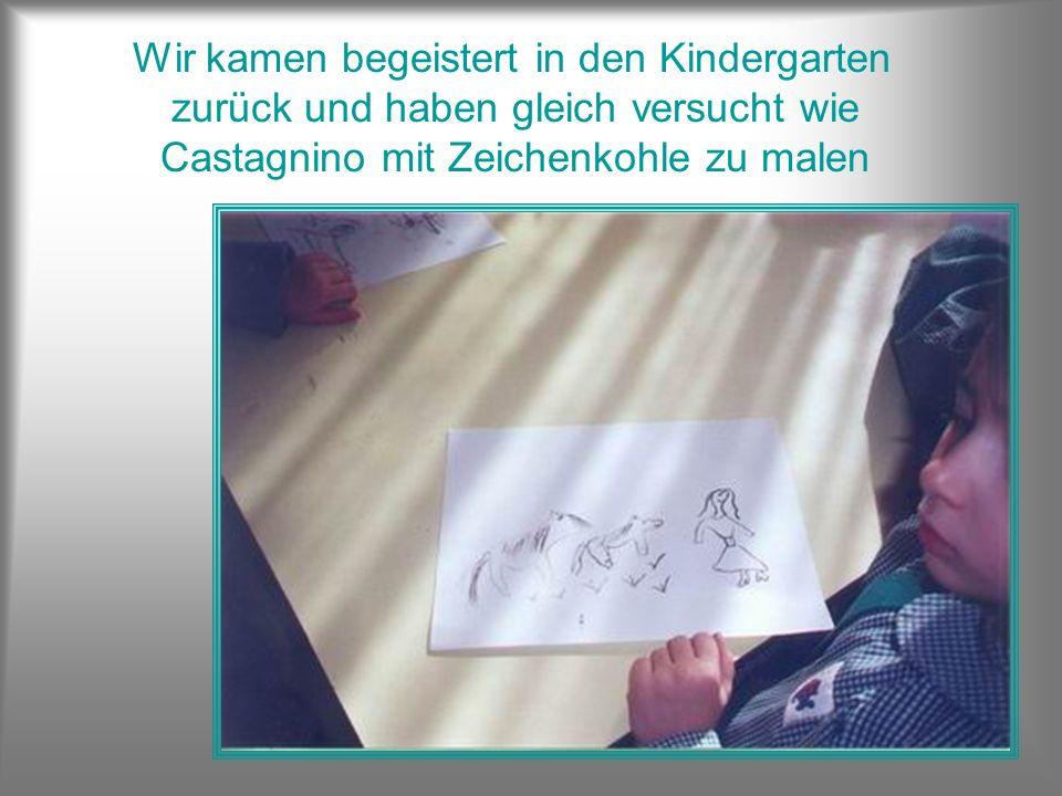 Wir kamen begeistert in den Kindergarten zurück und haben gleich versucht wie Castagnino mit Zeichenkohle zu malen
