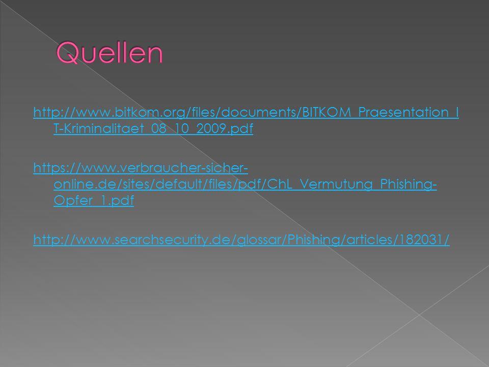 http://www.bitkom.org/files/documents/BITKOM_Praesentation_I T-Kriminalitaet_08_10_2009.pdf https://www.verbraucher-sicher- online.de/sites/default/files/pdf/ChL_Vermutung_Phishing- Opfer_1.pdf http://www.searchsecurity.de/glossar/Phishing/articles/182031/