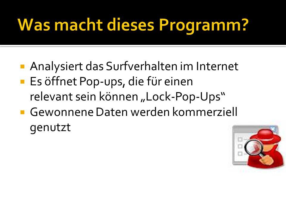 Analysiert das Surfverhalten im Internet Es öffnet Pop-ups, die für einen relevant sein können Lock-Pop-Ups Gewonnene Daten werden kommerziell genutzt