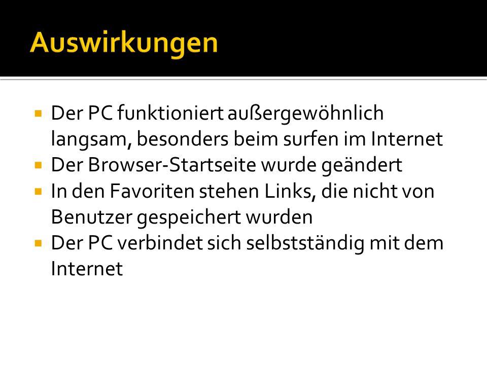 Der PC funktioniert außergewöhnlich langsam, besonders beim surfen im Internet Der Browser-Startseite wurde geändert In den Favoriten stehen Links, di