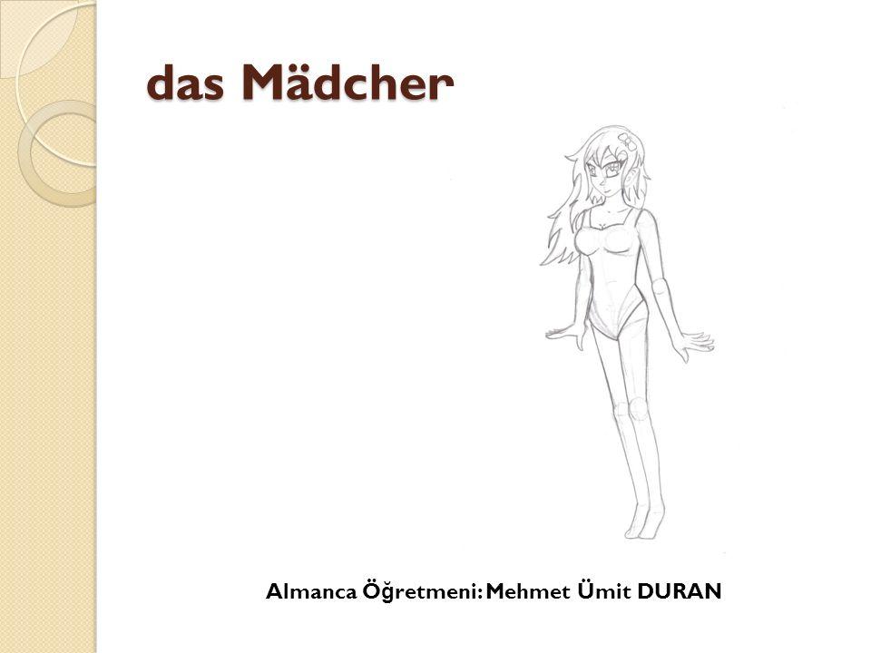 das Mädchen Almanca Ö ğ retmeni: Mehmet Ümit DURAN