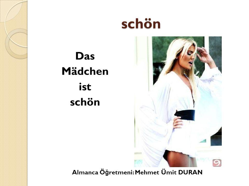 schön Das Mädchen ist schön Almanca Ö ğ retmeni: Mehmet Ümit DURAN