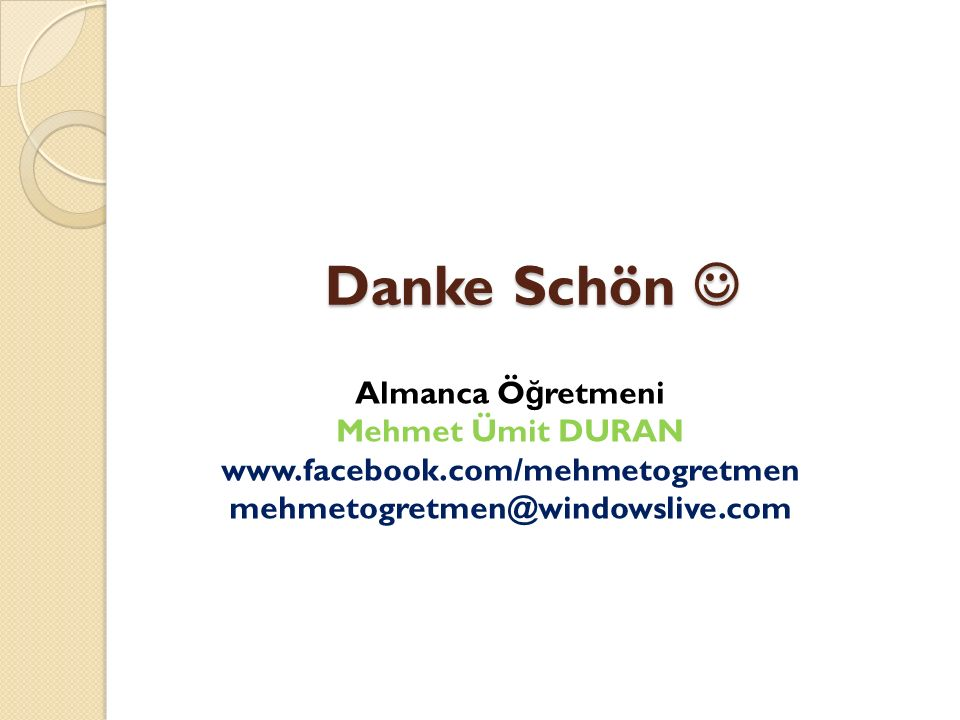 Danke Schön Danke Schön Almanca Ö ğ retmeni Mehmet Ümit DURAN www.facebook.com/mehmetogretmen mehmetogretmen@windowslive.com