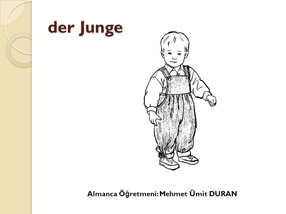 der Junge Almanca Ö ğ retmeni: Mehmet Ümit DURAN