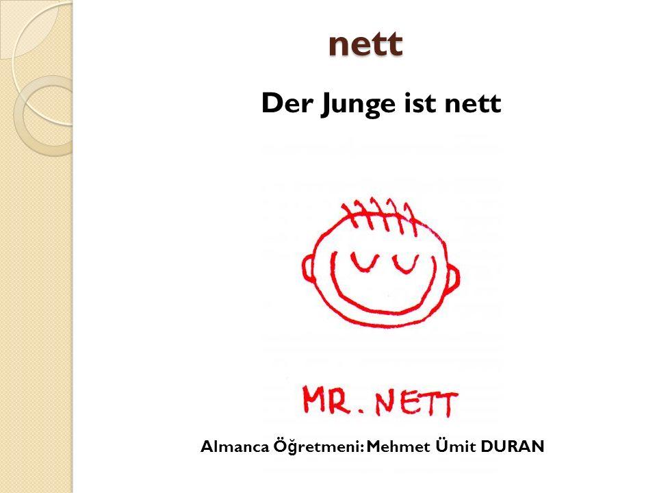nett Der Junge ist nett Almanca Ö ğ retmeni: Mehmet Ümit DURAN