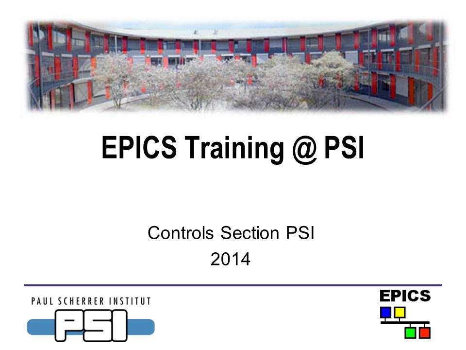 EPICS Training @ PSI Danksagung Einige der gezeigten Folien stammen aus der Reihe Getting started with EPICS Lecture Series at APS Mein besonderer Dank gilt Ned Arnold und John Maclean von der Advanced Photon Source.