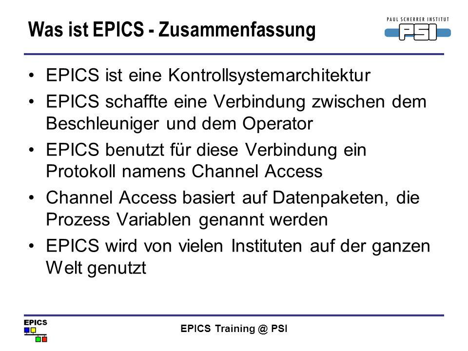 EPICS Training @ PSI Was ist EPICS - Zusammenfassung EPICS ist eine Kontrollsystemarchitektur EPICS schaffte eine Verbindung zwischen dem Beschleunige